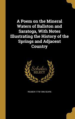 A Poem on the Mineral Waters of Ballston and Saratoga, with Notes Illustrating the History of the Springs and Adjacent Country