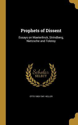 prophets of dissent essays on maeterlinck strindberg nietzsche  prophets of dissent essays on maeterlinck strindberg nietzsche and tolstoy by otto heller