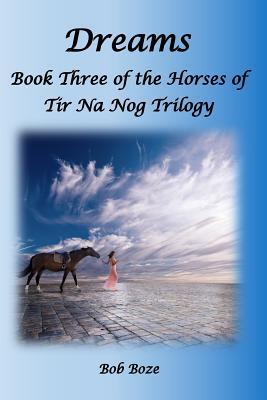 Dreams: Book Three of the Horses of Tir Na Nog Trilogy