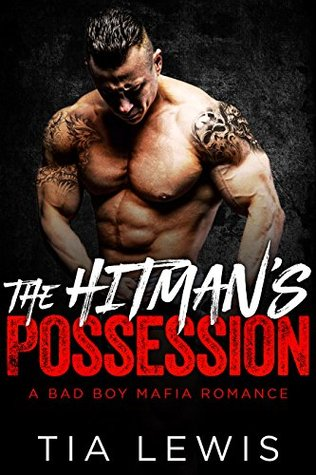The Hitman's Possession (A Bad Boy Mafia Romance, #1) by Tia Lewis