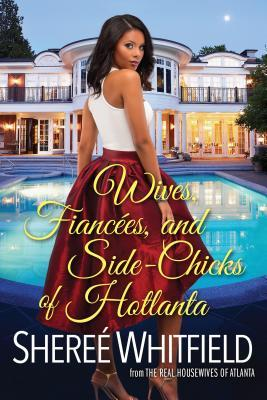 Wives, Fiancees, and Side-Chicks of Hotlanta by Sheree Whitfield
