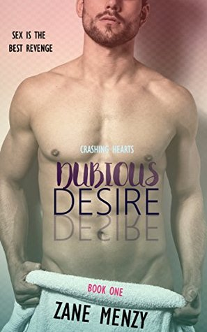Dubious Desire (Crashing Hearts, #1) by Zane Menzy