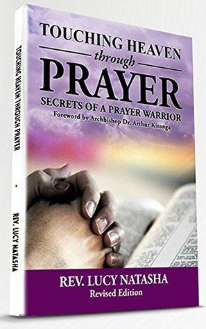 Touching Heaven Through Prayer: The secrets of prayer warrior