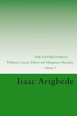 The Environment. Volume 1: Pollution: Causes, Effects and Mitigation Measures.