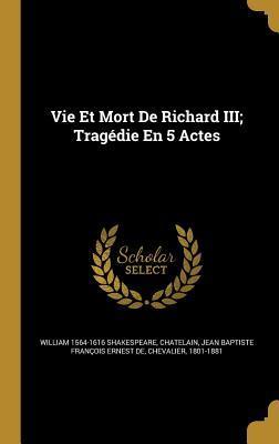 Vie Et Mort de Richard III; Tragedie En 5 Actes