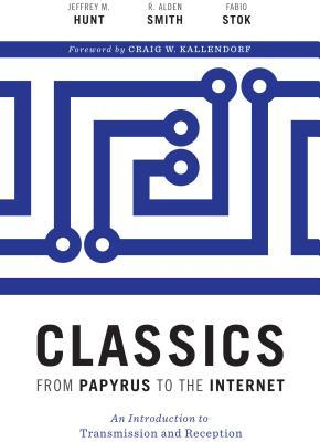 Classics from Papyrus to the Internet: An Introduction to Transmission and Reception
