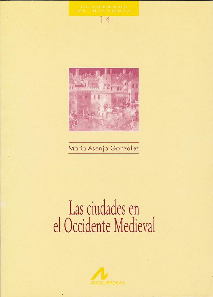 Las ciudades en el Occidente Medieval (Cuadernos de Historia Arco Libros #14)
