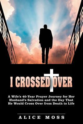 i-crossed-over-a-wife-s-40-year-prayer-journey-for-her-husband-s-salvation-and-the-day-that-he-would-cross-over-from-death-to-life
