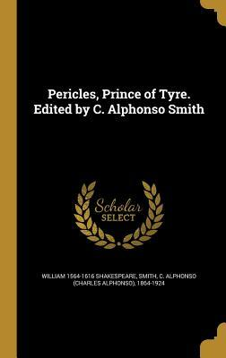 Pericles, Prince of Tyre. Edited by C. Alphonso Smith