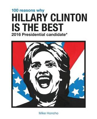 100 Reasons Why Hillary Clinton Is the Best 2016 Presidential Candidate Descargar como ebook epub