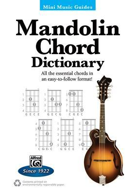 Mini Music Guides -- Mandolin Chord Dictionary: All the Essential Chords in an Easy-To-Follow Format!