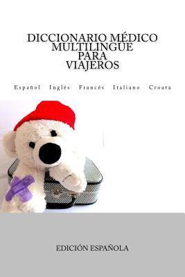 Diccionario Medico Multilingue Para Viajeros: Espanol Ingles Frances Italiano Croata
