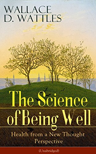 The Science of Being Well: Health from a New Thought Perspective (Unabridged): From one of The New Thought pioneers, author of The Science of Getting Rich, ... Harrison, How to Promote Yourself...