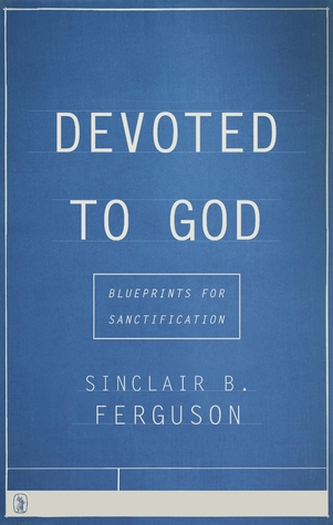 Devoted to god blueprints for sanctification by sinclair b ferguson 32667082 malvernweather Gallery