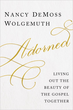 Adorned: Living Out the Beauty of the Gospel Together