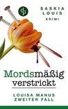 Mordsmäßig verstrickt - Louisa Manus zweiter Fall (Frauenkimi, Chick-Lit, Frauenroman)