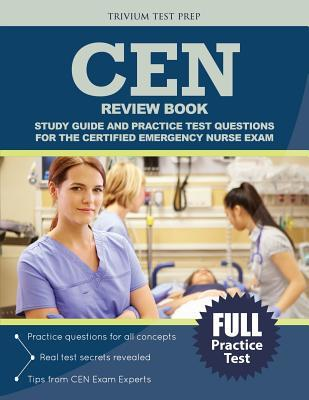Cen Review Book: Study Guide and Practice Test Questions for the Certified Emergency Nurse Exam