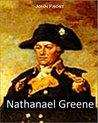 Nathanael Greene: The Private Who Rose in Ascendency to Become Washington's Most Gifted Major-General (1847)