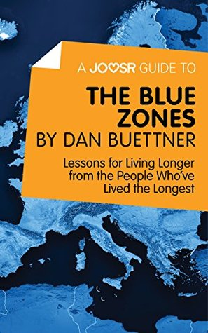 A Joosr Guide to... The Blue Zones by Dan Buettner: Lessons for Living Longer from the People Who've Lived the Longest
