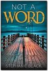 Not a Word by Stephanie Black
