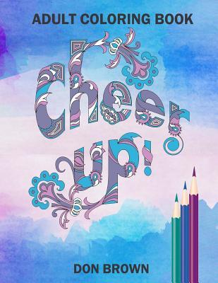 Cheer Up: Adult Coloring Book