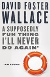 A Supposedly Fun Thing I'll Never Do Again by David Foster Wallace