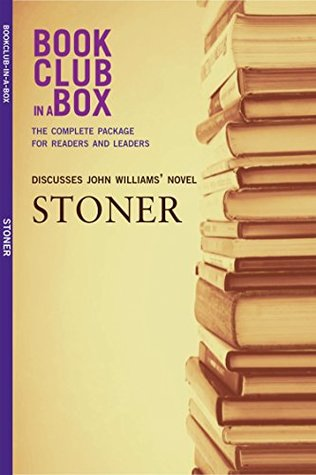 Bookclub-in-a-Box Discusses Stoner, by John Williams: The Complete Guide for Readers and Leaders