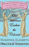 Our Heroines Endure the Colonies (The Misadventures of a Titian-Haired Goddess and an Outrageous Hellion #2)