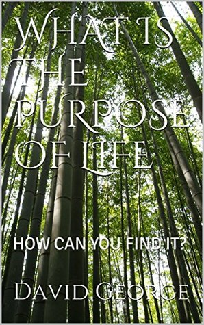 WHAT IS THE PURPOSE OF LIFE: HOW CAN YOU FIND IT?