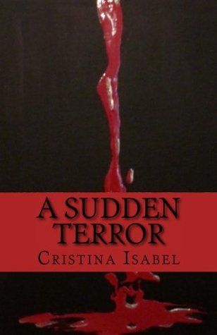 A Sudden Terror by Cristina Isabel