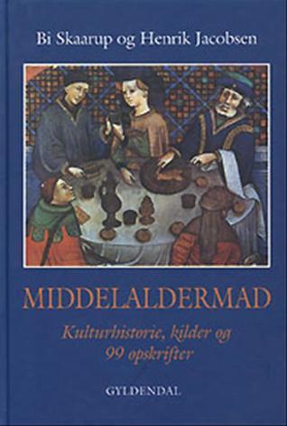Middelaldermad, Kulturhistorie, Kilder Og 99 Opskrifter