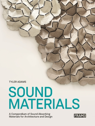 Sound Materials: A Compendium of Sound Absorbing Materials for Architecture and Design por Tyler Adams