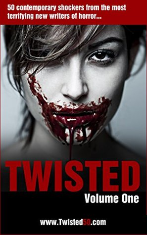Twisted: 50 Contemporary Shockers from the most terrifying new writers of horror...