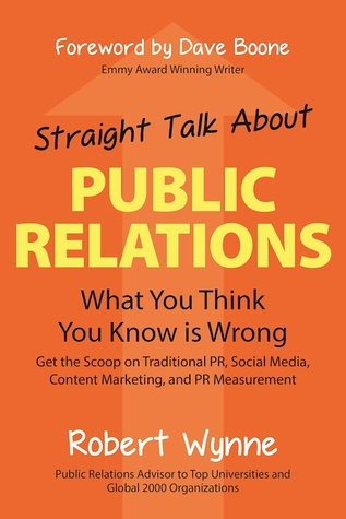 Straight Talk About Public Relations: Why Most PR Advice Is Useless . . . And Which Tactics Really Work