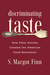 Discriminating Taste: How Class Anxiety Created the American Food Revolution
