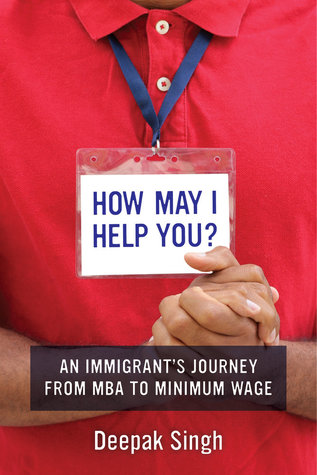 Ebook How May I Help You?: An Immigrant's Journey from MBA to Minimum Wage by Deepak Singh DOC!