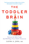 The Toddler Brain: Nurture the Skills Today that Will Shape Your Child�s Tomorrow