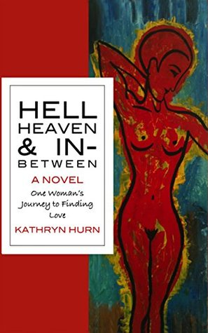 HELL HEAVEN & IN-BETWEEN by Kathryn Hurn