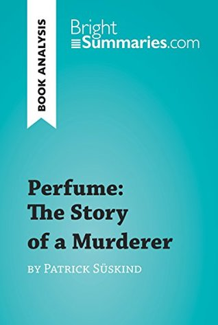 Perfume: The Story of a Murderer by Patrick Süskind (Book Analysis): Detailed Summary, Analysis and Reading Guide (BrightSummaries.com)