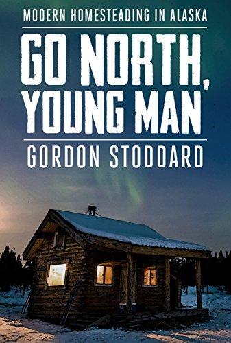 Go North, Young Man: Modern Homesteading in Alaska