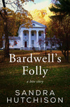 Bardwell's Folly: A Love Story