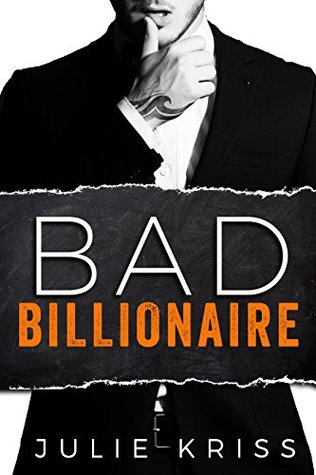 Bad Billionaire (Bad Billionaires, #1) by Julie Kriss