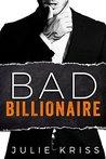 Bad Billionaire (Bad Billionaires, #1)