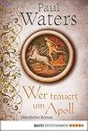 Wer trauert um Apoll: Historischer Roman