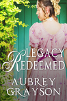 Legacy Redeemed by Aubrey Grayson