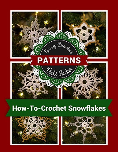 How-To-Crochet Snowflakes: Easy crochet snowflakes using basic crochet stitches (Easy Crochet Patterns Book 1)