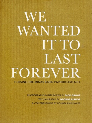 Descargar gratis en google books We Wanted It To Last Forever: closing the Minas Basin Paperboard Mill