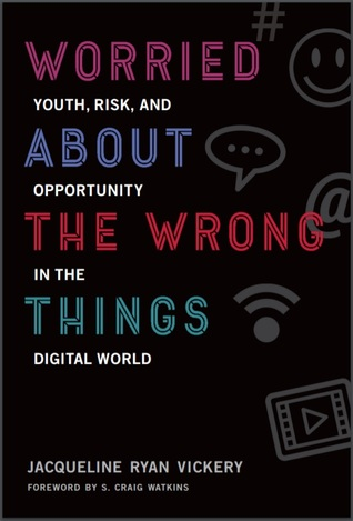 Worried About the Wrong Things: Youth, Risk, and Opportunity in the Digital World por Jacqueline Ryan Vickery, S Craig Watkins