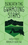 Beneath the Guarding Stars (Mortality, #2)