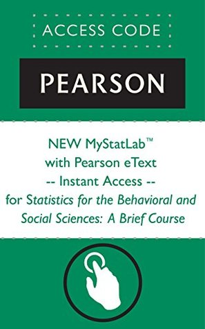 NEW MyStatLab® with Pearson eText -- Instant Access -- for Statistics for The Behavioral and Social Sciences: A Brief Course